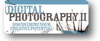 Digital Photography II: Discovering Your Creative Potential
